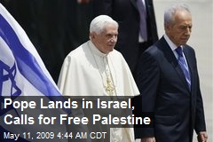 Pope Lands in Israel, Calls for Free Palestine