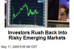 Investors Rush Back Into Risky Emerging Markets