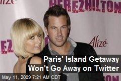 Paris' Island Getaway Won't Go Away on Twitter