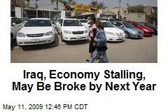 Iraq, Economy Stalling, May Be Broke by Next Year