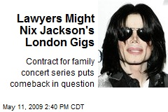 Lawyers Might Nix Jackson's London Gigs
