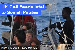 UK Cell Feeds Intel to Somali Pirates