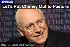Let's Put Cheney Out to Pasture