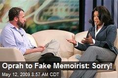 Oprah to Fake Memoirist: Sorry!