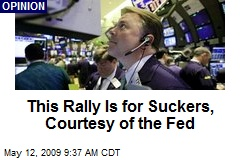 This Rally Is for Suckers, Courtesy of the Fed