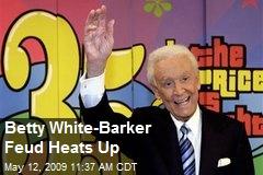 Betty White-Barker Feud Heats Up