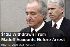 $12B Withdrawn From Madoff Accounts Before Arrest
