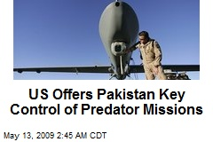 US Offers Pakistan Key Control of Predator Missions