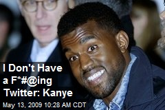 I Don't Have a F*#@ing Twitter: Kanye