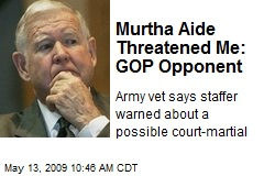 Murtha Aide Threatened Me: GOP Opponent