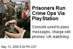 Prisoners Run Crime Ops Via PlayStation