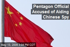 Pentagon Official Accused of Aiding Chinese Spy