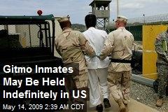 Gitmo Inmates May Be Held Indefinitely in US
