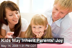 Kids May Inherit Parents' Joy