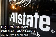 Big Life Insurers Will Get TARP Funds