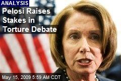 Pelosi Raises Stakes in Torture Debate