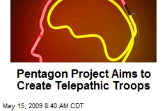 Pentagon Project Aims to Create Telepathic Troops