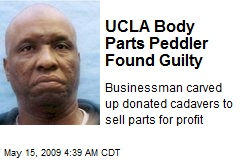 UCLA Body Parts Peddler Found Guilty