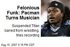 Felonious Funk: Pacman Turns Musician