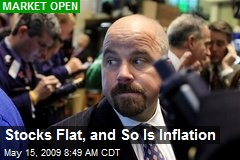 Stocks Flat, and So Is Inflation