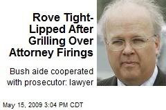 Rove Tight-Lipped After Grilling Over Attorney Firings