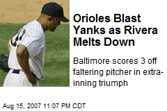 Orioles Blast Yanks as Rivera Melts Down
