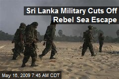 Sri Lanka Military Cuts Off Rebel Sea Escape