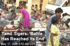 Tamil Tigers: 'Battle Has Reached Its End'
