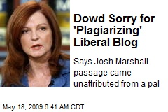 Dowd Sorry for 'Plagiarizing' Liberal Blog
