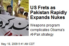 US Frets as Pakistan Rapidly Expands Nukes