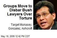 Groups Move to Disbar Bush Lawyers Over Torture
