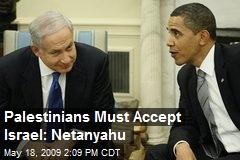 Palestinians Must Accept Israel: Netanyahu