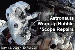 Astronauts Wrap Up Hubble 'Scope Repairs