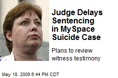 Judge Delays Sentencing in MySpace Suicide Case
