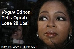 Vogue Editor Tells Oprah: Lose 20 Lbs!