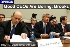Good CEOs Are Boring: Brooks