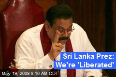Sri Lanka Prez: We're 'Liberated'