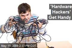 'Hardware Hackers' Get Handy