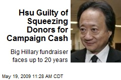 Hsu Guilty of Squeezing Donors for Campaign Cash
