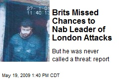 Brits Missed Chances to Nab Leader of London Attacks