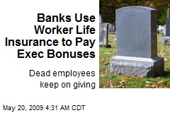 Banks Use Worker Life Insurance to Pay Exec Bonuses
