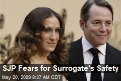SJP Fears for Surrogate's Safety