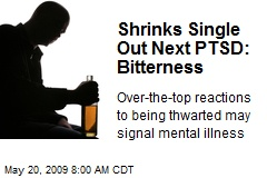 Shrinks Single Out Next PTSD: Bitterness