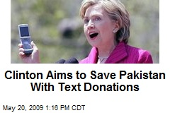 Clinton Aims to Save Pakistan With Text Donations