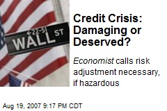 Credit Crisis: Damaging or Deserved?