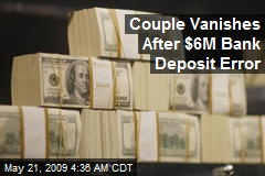 Couple Vanishes After $6M Bank Deposit Error