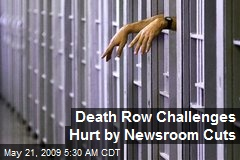 Death Row Challenges Hurt by Newsroom Cuts