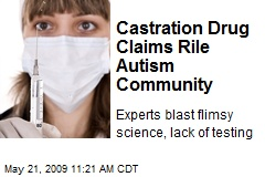 Castration Drug Claims Rile Autism Community