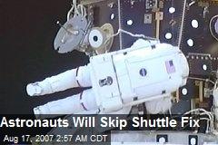 Astronauts Will Skip Shuttle Fix