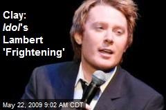 Clay: Idol 's Lambert 'Frightening'